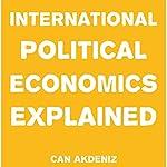 International Political Economics Explained: Simple Textbooks, Book 1 | Can Akdeniz