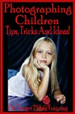 Photographing Children - Tips, Tricks And Ideas! (On Target Photo Training Book 20)