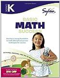 Kindergarten Basic Math Success: Activities, Exercises, and Tips to Help Catch Up, Keep Up, and Get Ahead (Sylvan Math Workbooks)