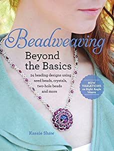 Beadweaving Beyond the Basics: 24 Beading Designs Using Seed Beads, Crystals, Two-hole Beads and More by Fons & Porter