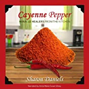 Cayenne Pepper Cures: Miracle Healers from the Kitchen | [Sharon Daniels]