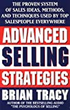 Advanced Selling Strategies: The Proven System of Sales Ideas, Methods, and Techniques Used by Top Salespeople Everywhere (0684824744) by Brian Tracy