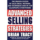 Advanced Selling Strategies: The Proven System of Sales Ideas, Methods and Techniques Used by Top Salespeople Everywhereby Brian Tracy