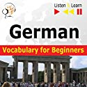 German Vocabulary for Beginners - Listen & Learn to Speak: Start talking, 1000 basic words & phrases in practice, 1000 basic words & phrases at work (       UNABRIDGED) by Dorota Guzik Narrated by Doris Wilma, Martin Brand