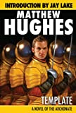 Template - A Novel of the Archonate (Planet Stories) (1601252641) by Matthew Hughes