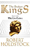 Robert Holdstock The Broken Kings: Book 3 Of The Merlin Codex (Gollancz S.F.)
