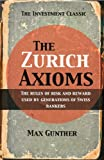 The Zurich Axioms: The rules of risk and reward used by generations of Swiss bankers