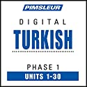 Turkish Phase 1, Units 1-30: Learn to Speak and Understand Turkish with Pimsleur Language Programs Speech by  Pimsleur Narrated by  Pimsleur