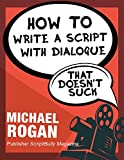 How to Write a Script With Dialogue That Doesn't Suck (ScriptBully Book Series 3)