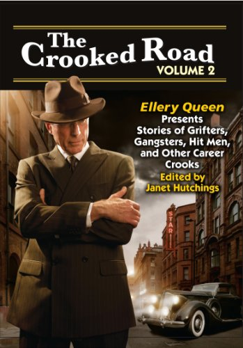 The Crooked Road Volume 2: Ellery Queen Presents Stories of Grifters, Gangsters, Hit Men, and Other Career Crooks