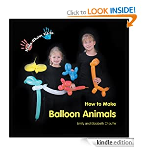 Kids Show Kids How to Make Balloon Animals - Kindle