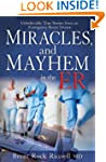 Miracles and Mayhem in the ER: Unbeli...