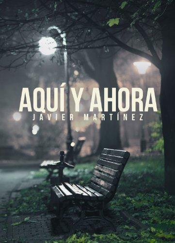 Aquí y ahora por Javier Martinez