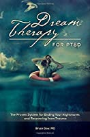 Dream Therapy for PTSD: The Proven System for Ending Your Nightmares and Recovering from Trauma