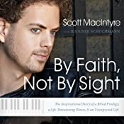 By Faith, Not By Sight: The Inspirational Story of a Blind Prodigy, a Life-Threatening Illness, and an Unexpected Gift | [Scott MacIntyre]