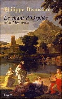 Le chant d'Orphée selon Monteverdi : essai, Beaussant, Philippe
