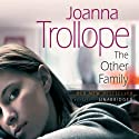 The Other Family (       UNABRIDGED) by Joanna Trollope Narrated by Julia Franklin