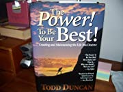 The Power To Be Your Best! - Creating and Maintaining the Life You Deserve