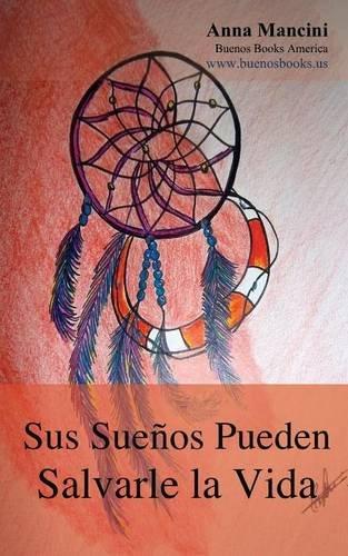 Sus Suenos Pueden Salvarle La Vida (Spanish Edition)