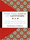 For the Love of Letters: A 21st-Century Guide to the Art of Letter Writing