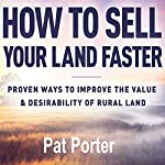 How to Sell Your Land Faster: Proven Ways to Improve the Value & Desirability of Rural Land | Pat Porter