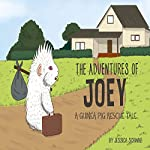 The Adventures of Joey: A Guinea Pig Rescue Tale | Jessica Schwab