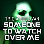 Someone to Watch Over Me | Tricia Sullivan