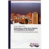 Evolución y crisis de la Región Metropolitana de Madrid: Una revisión crítica del planeamiento urbano
