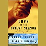 Love in the Driest Season: A Family Memoir | Neely Tucker