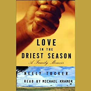 Love in the Driest Season: A Family Memoir | [Neely Tucker]