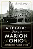 A Theatre History of Marion, Ohio:: John Ebersons Palace & Beyond (Landmarks)