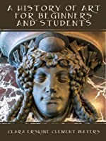 A History of Art for Beginners and Students (Illustrated) (English Edition)