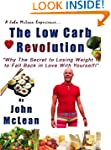 The Low Carb Revolution: Why the Secr...