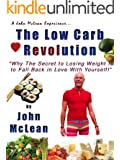 The Low Carb Revolution: Why the Secret to Losing Weight is to Fall Back in Love With Yourself! (English Edition)