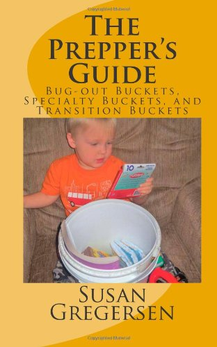 The Prepper's Guide: Bug-out Buckets, Specialty Buckets, and Transition Buckets
