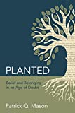 img - for Planted: Belief and Belonging in an Age of Doubt book / textbook / text book