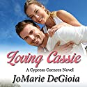 Loving Cassie: A Cypress Corners Novel, Book 3 (       UNABRIDGED) by JoMarie DeGioia Narrated by Wendy Rich Stetson