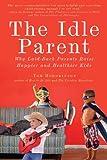 The Idle Parent: Why Laid-Back Parents Raise Happier and Healthier Kids (1585428000) by Hodgkinson, Tom