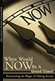 img - for When Wold NOW Be a Good Time? Discovering the Magic of Taking Action! book / textbook / text book