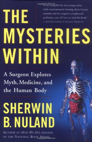 The Mysteries Within: A Surgeon Explores Myth, Medicine, And The Human Body