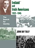 Ireland and Irish-Americans, 1932-1945: The Search for Identity John Day Tully