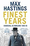 Finest Years: Churchill as Warlord 1940-45 (0007263686) by Hastings, Max