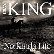 No Kinda Life | [Ryan King]