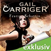 Feurige Schatten (Lady Alexia 4)   Gail Carriger