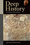 Deep History: The Architecture of Past and Present [Hardcover] [2011] 1st Printing Ed. Andrew Shryock, Daniel Lord Smail, Timothy Earle, Felipe Fernández-Armesto