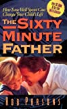 img - for The Sixty Minute Father: How Time Well Spent Can Change Your Child's Life by Rob Parsons (1996-04-02) book / textbook / text book