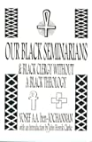 By Yosef Ben-Jochannan Our Black Seminarians and Black Clergy Without a Black Theology [Paperback]