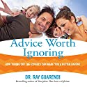 Advice Worth Ignoring: How Tuning Out the Experts Can Make You a Better Parent Audiobook by Ray Guarendi Narrated by Ray Guarendi