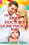 The Army Doctors Honeymoon Baby (The Army Doctors Baby Series #6)