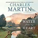 Water from My Heart: A Novel (       UNABRIDGED) by Charles Martin Narrated by Kevin Stillwell